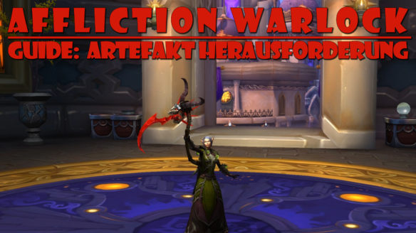 [Guide][ World of Warcraft – Affliction Warlock Artefakt Herausforderung – ohne Ring | deutsch HD